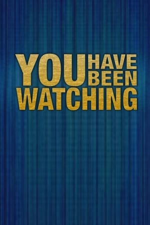 You Have Been Watching